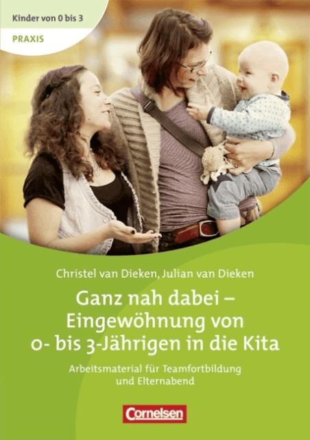 Ganz nah dabei – Eingewöhnung von 0- bis 3- Jährigen in die Kita Von Christel und Julian van Dieken (c) cornelsen.de