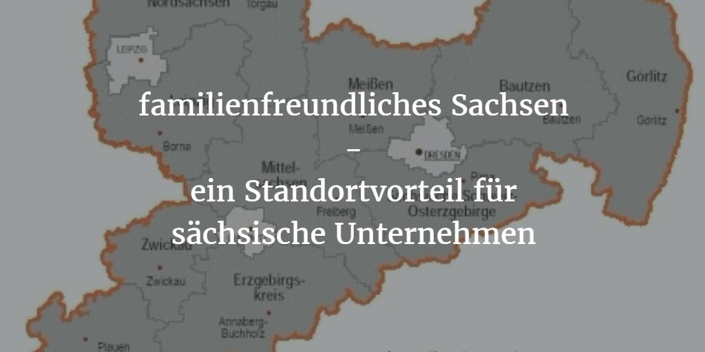 familienfreundliches Sachsen als Standortvorteil für sächsische Unternehmen