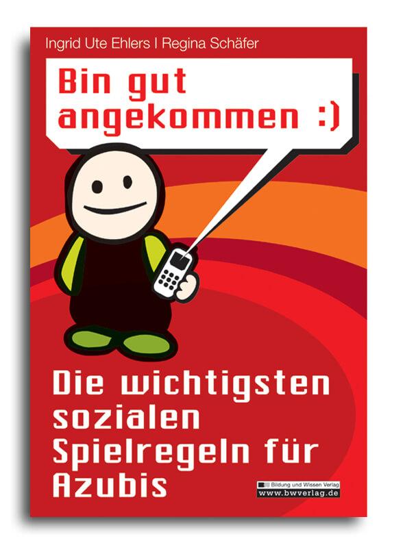 Bin gut angekommen :) Die wichtigsten sozialen Spielregeln für Azubis (c) BW Verlag