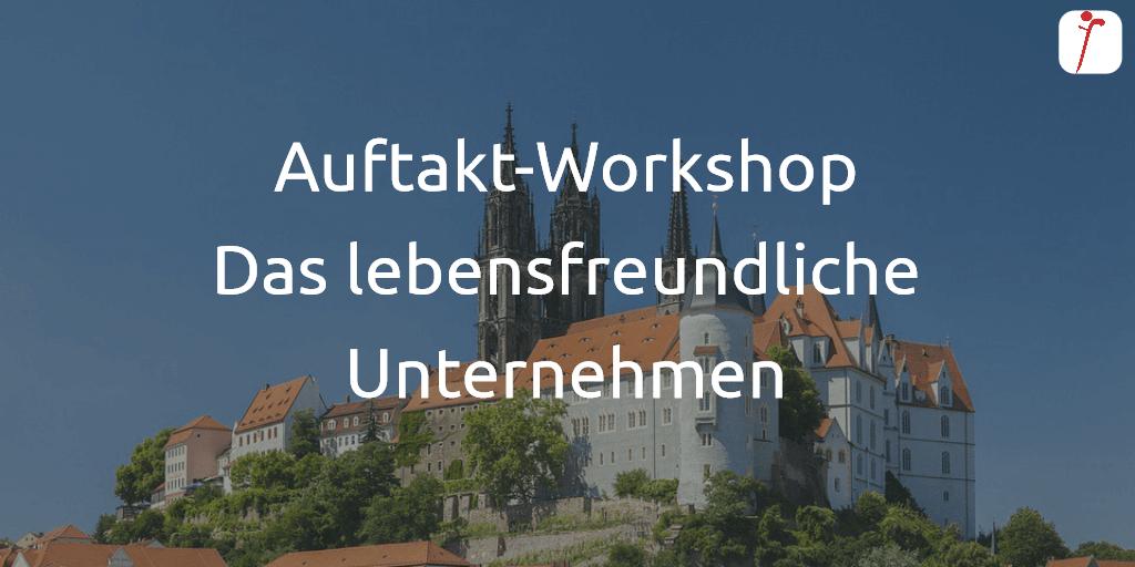 Workshop Das lebensfreundliche Unternehmen in Meißen