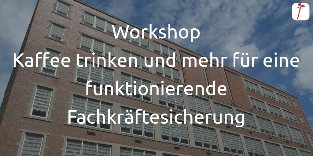 Workshop Kaffee trinken und mehr für eine funktionierende Fachkräftesicherung