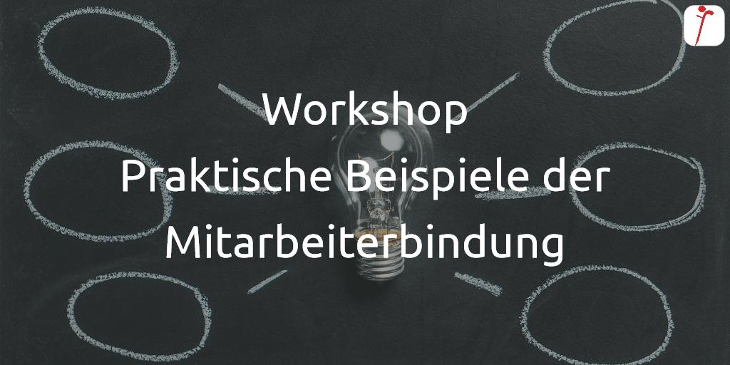 Workshop Praktische Beispiele der Mitarbeiterbindung